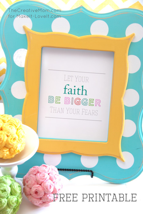"""Let Your Faith Be Bigger…"" PRINTABLE"
