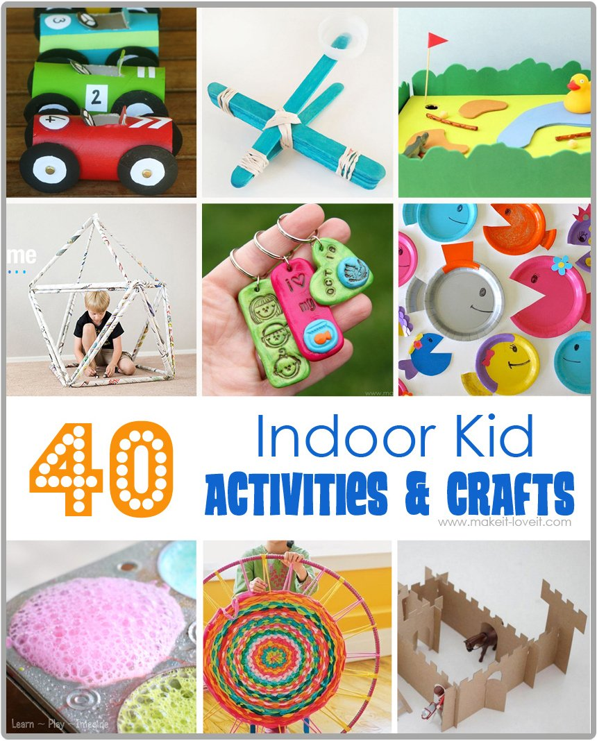 40 Indoor Kid Activities and Crafts....great for Spring Break! --- Make It and Love It