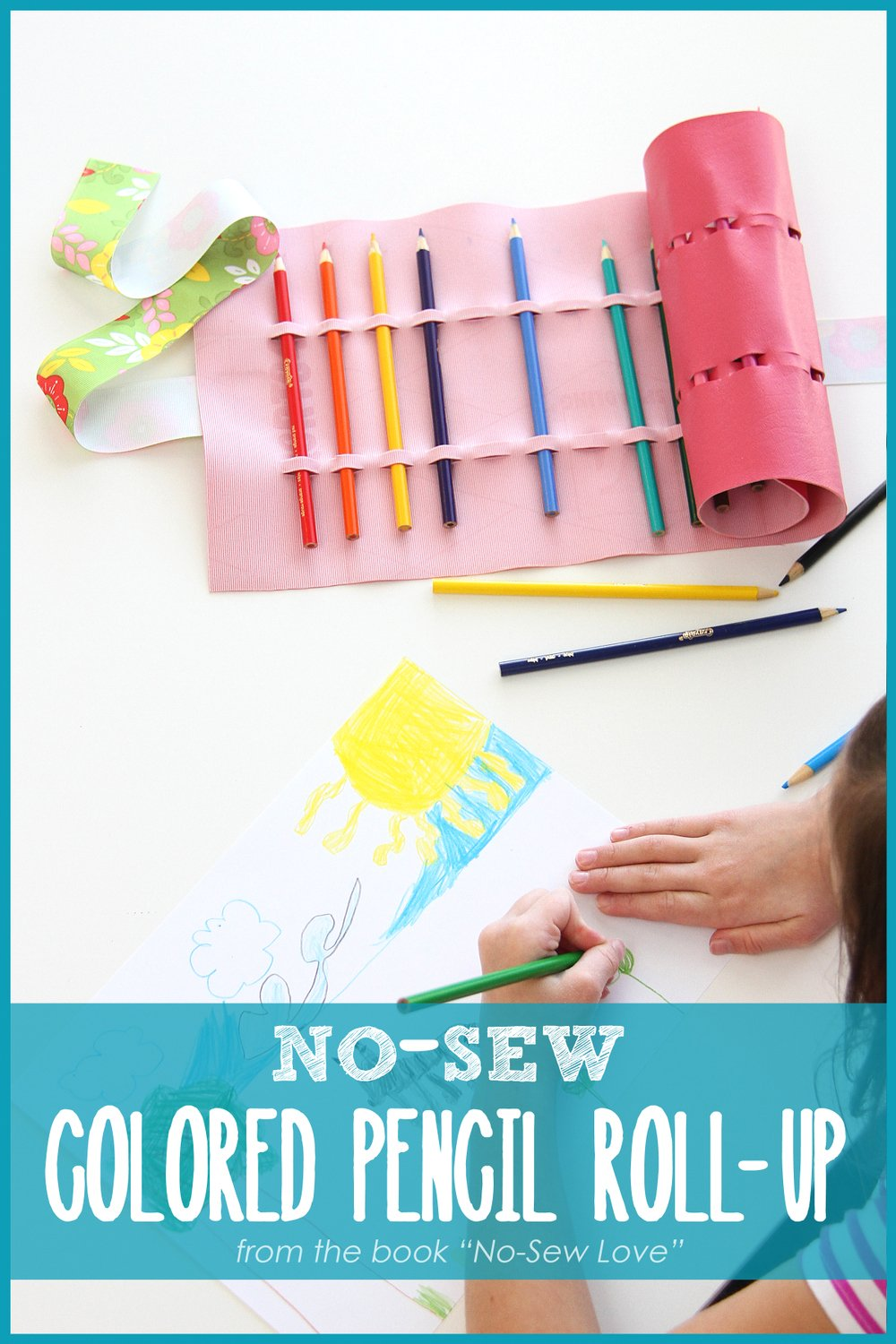 NO-SEW Colored Pencil Roll-Up (or crayons, paintbrushes, etc.)…from the book 'No-Sew Love'