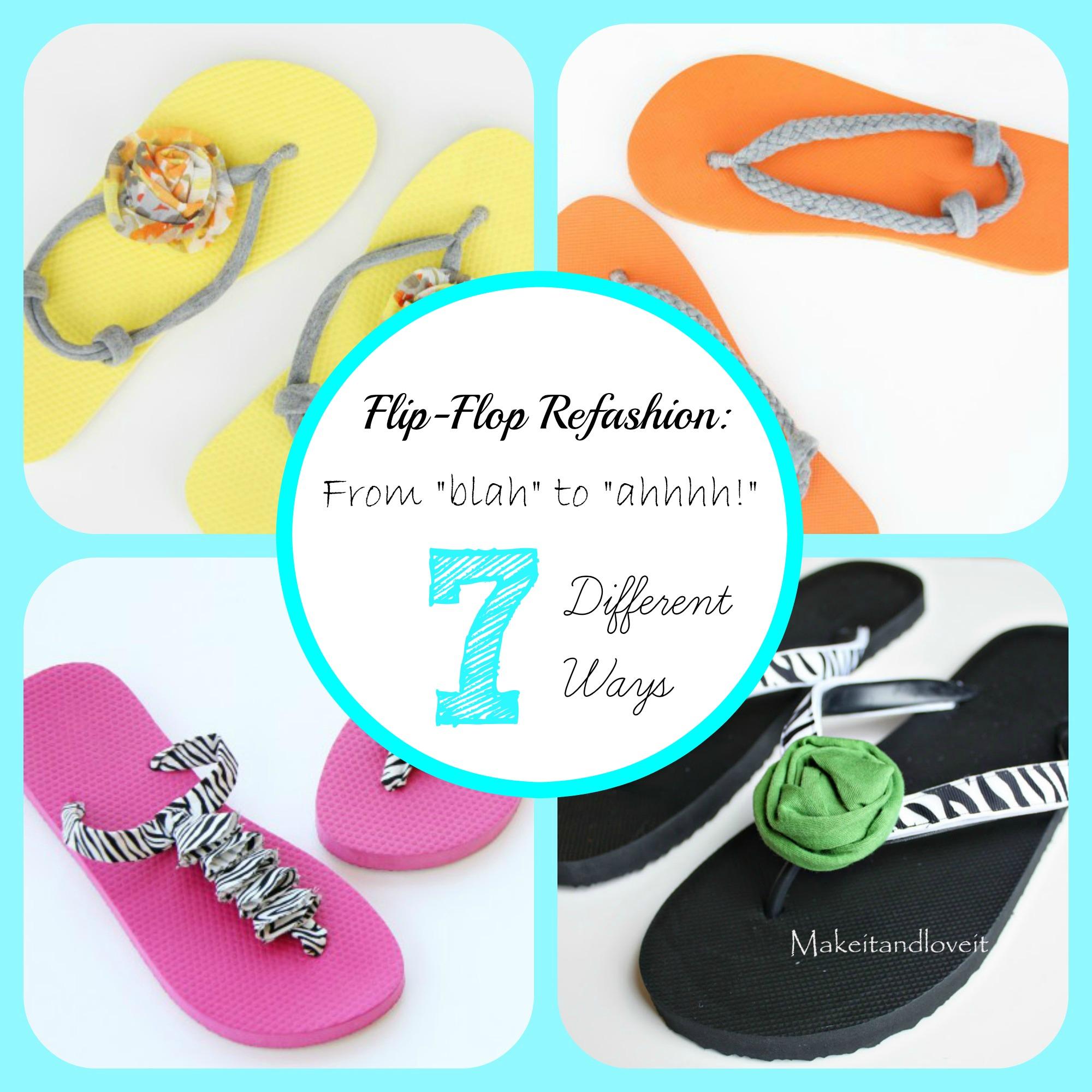 "Flip-Flop Refashion: from ""blah"" to ""ahhhhh!""  – 7 Different Ways"